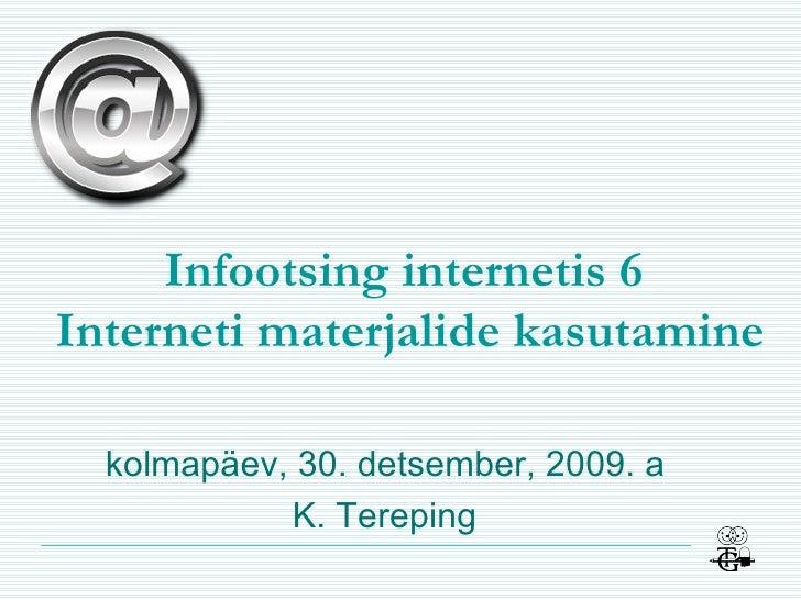Infootsing  i nternetis  6  Interneti materjalide kasutamine teisipäev, 9. juuni, 2009. a K. Tereping