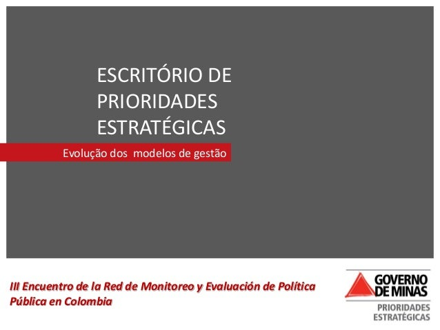 ESCRITÓRIO DEPRIORIDADESESTRATÉGICASEvolução dos modelos de gestãoIII Encuentro de la Red de Monitoreo y Evaluación de Pol...