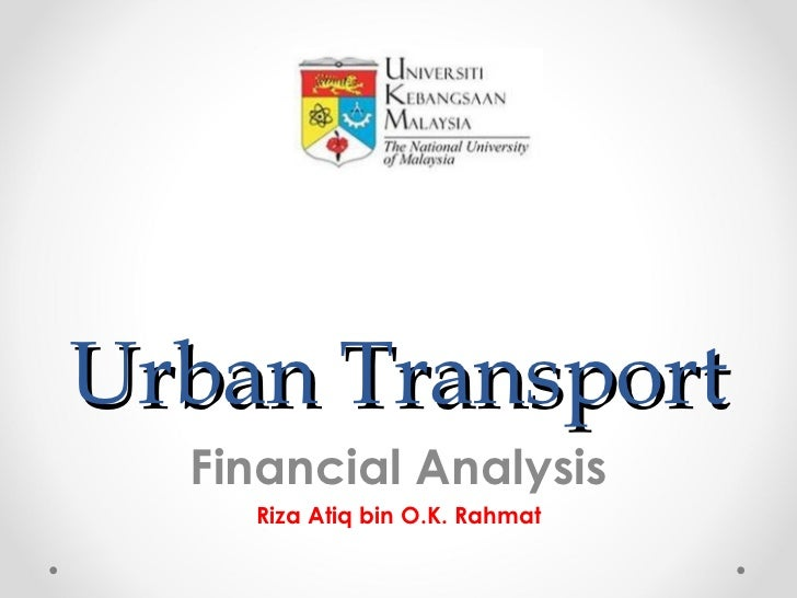 Urban Transport  Financial Analysis    Riza Atiq bin O.K. Rahmat
