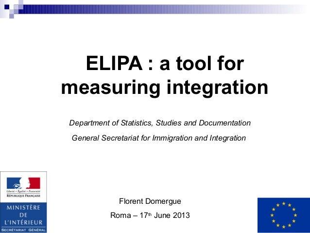 ELIPA : a tool for measuring integration Department of Statistics, Studies and Documentation General Secretariat for Immig...