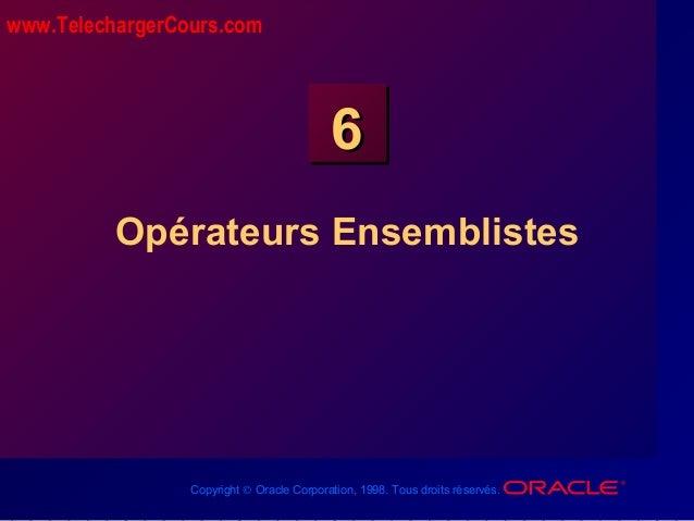 Copyright © Oracle Corporation, 1998. Tous droits réservés. 66 Opérateurs Ensemblistes www.TelechargerCours.com