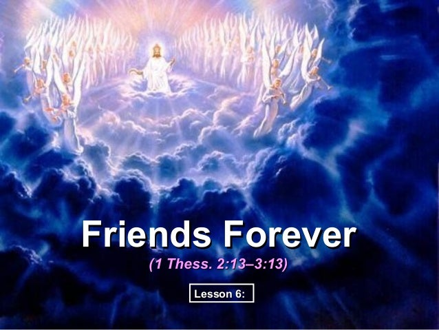 Friends Forever   (1 Thess. 2:13–3:13)         Lesson 6: