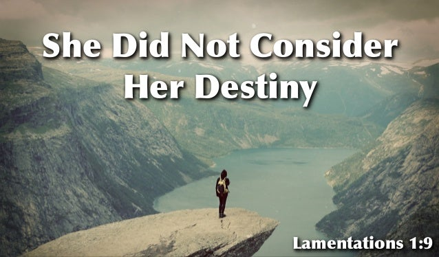 She Did Not Consider Her Destiny Lamentations 1:9