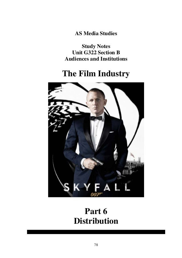 AS Media Studies      Study Notes  Unit G322 Section BAudiences and InstitutionsThe Film Industry      Part 6   Distributi...