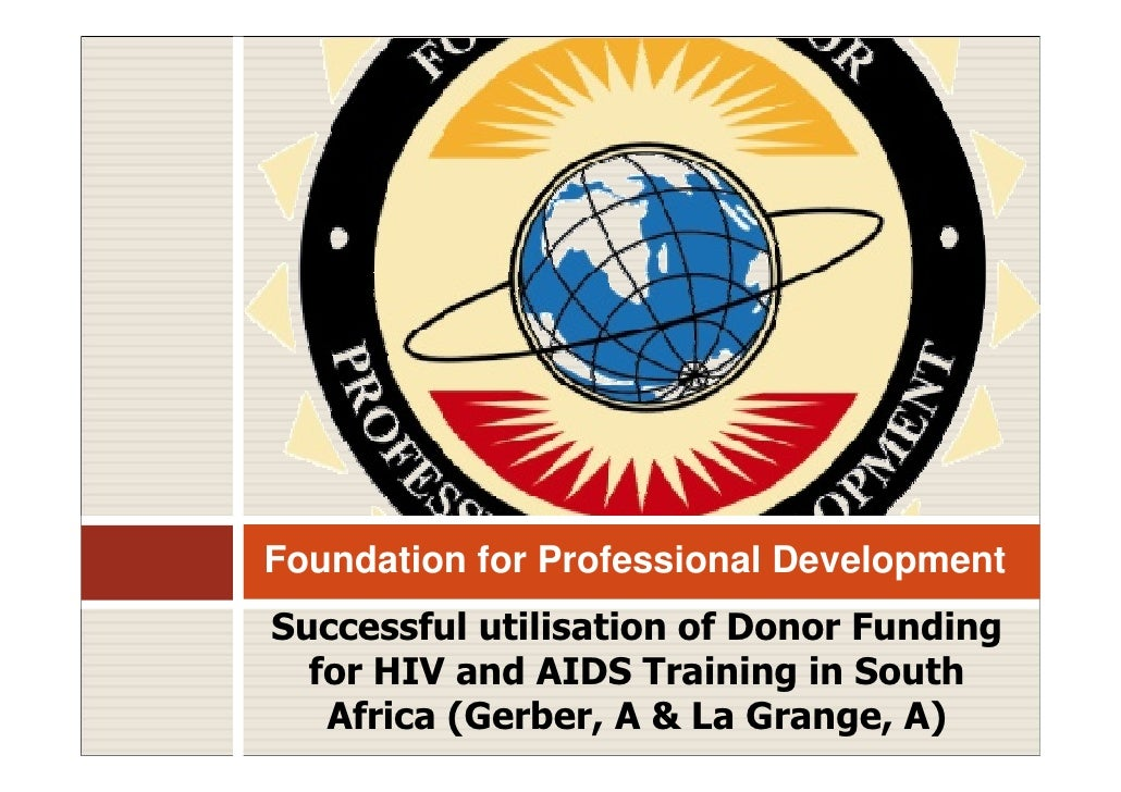 Foundation for Professional Development Successful utilisation of Donor Funding   for HIV and AIDS Training in South    Af...