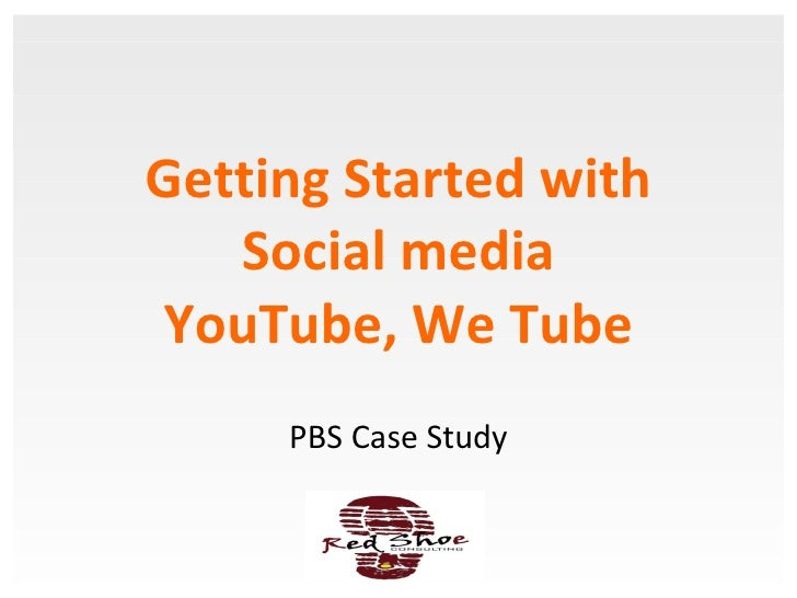 Getting Started with Social media YouTube, We Tube PBS Case Study