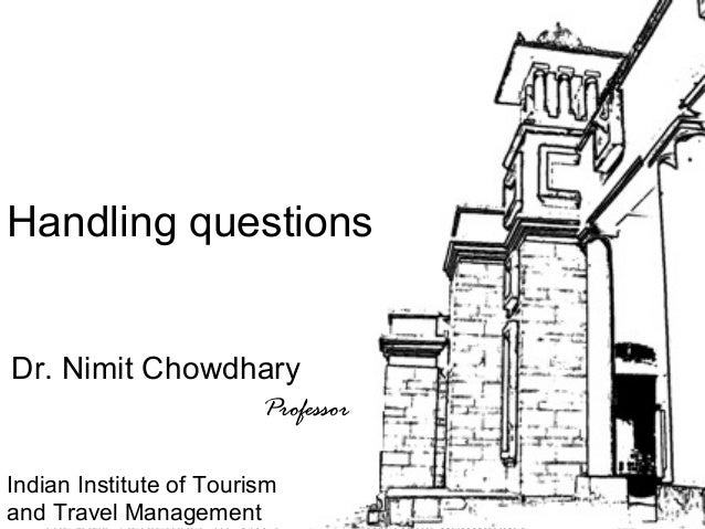 1 Tour Guiding Series Handling questions Dr. Nimit Chowdhary Professor Indian Institute of Tourism and Travel Management