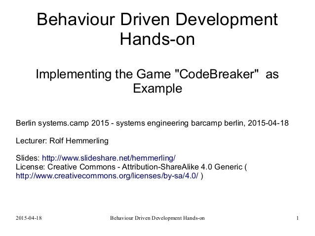 "2015-04-18 Behaviour Driven Development Hands-on 1 Behaviour Driven Development Hands-on Implementing the Game ""CodeBreake..."