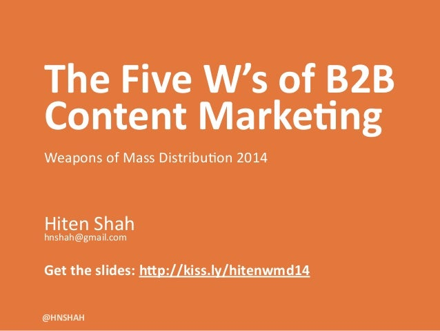 The	   Five	   W's	   of	   B2B	    Content	   Marke6ng	    ! Weapons	   of	   Mass	   Distribu1on	   2014	    ! ! ! Hiten...