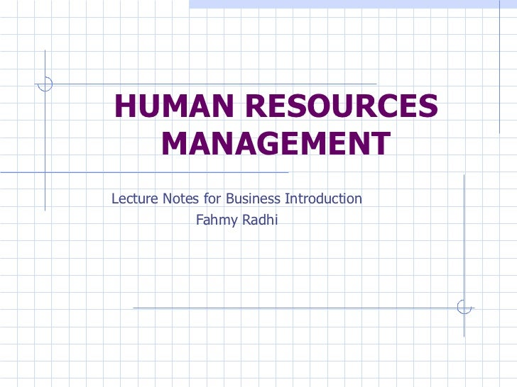 HUMAN RESOURCES MANAGEMENT Lecture Notes for Business Introduction Fahmy Radhi
