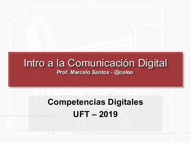 Intro a la Comunicación DigitalIntro a la Comunicación Digital Prof. Marcelo Santos - @celooProf. Marcelo Santos - @celoo ...