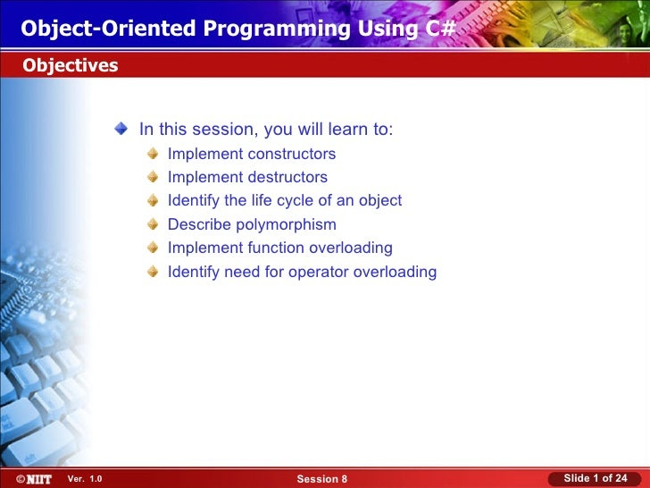Object-Oriented Programming Using C#Objectives               In this session, you will learn to:                  Implemen...