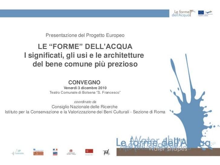 """Presentazione del Progetto Europeo               LE """"FORME"""" DELL'ACQUA          I significati, gli usi e le architetture  ..."""