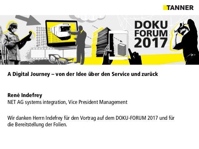 A Digital Journey – von der Idee über den Service und zurück René Indefrey NET AG systems integration, Vice President Mana...