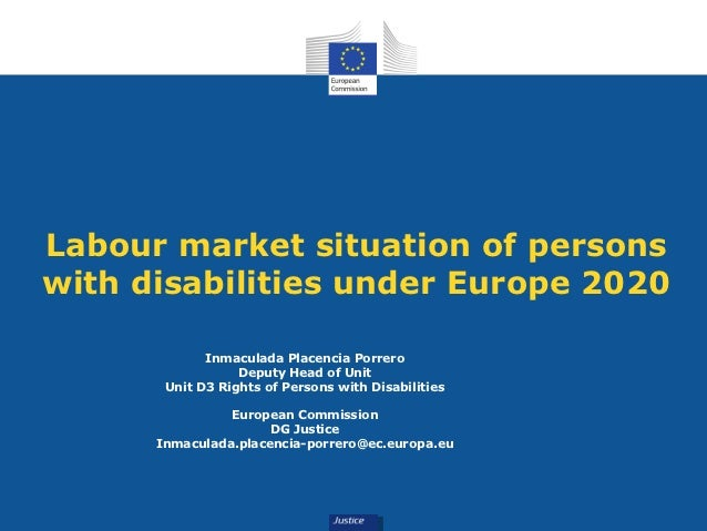 Labour market situation of personswith disabilities under Europe 2020             Inmaculada Placencia Porrero            ...