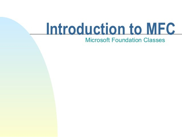 Introduction to MFCMicrosoft Foundation Classes