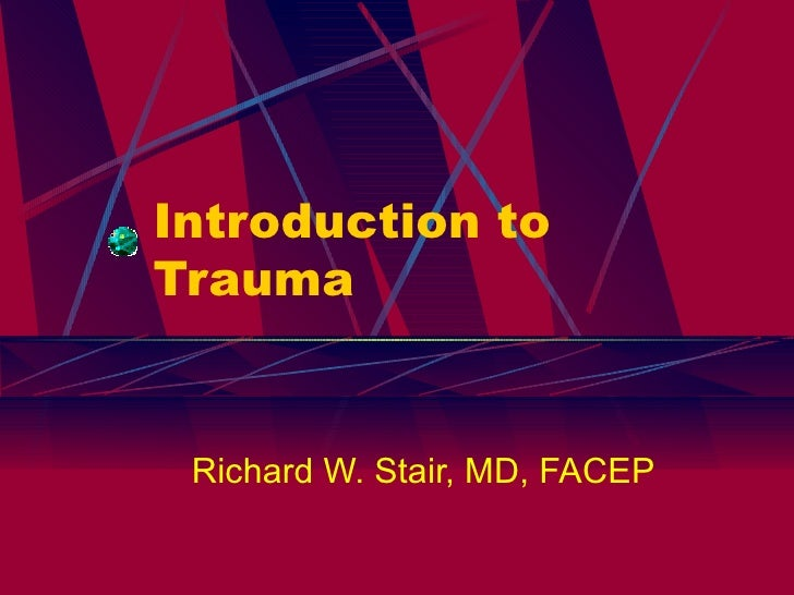 Introduction to Trauma Richard W. Stair, MD, FACEP