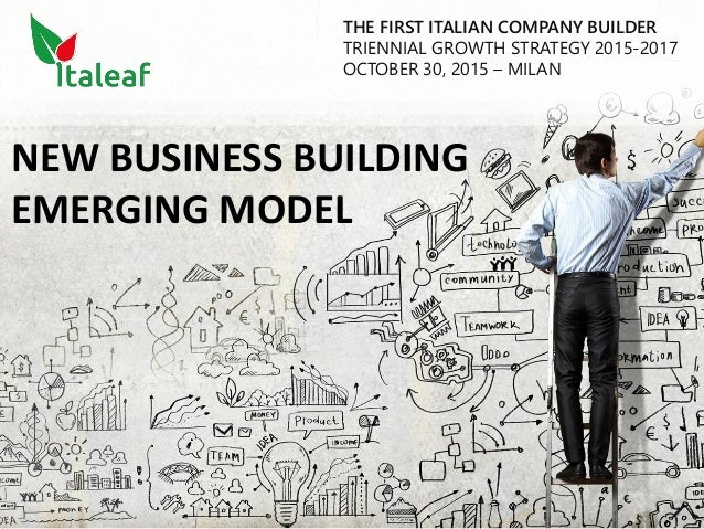 NEW BUSINESS BUILDING EMERGING MODEL THE FIRST ITALIAN COMPANY BUILDER TRIENNIAL GROWTH STRATEGY 2015-2017 OCTOBER 30, 201...