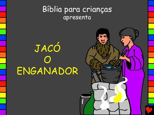 JACÓ O ENGANADOR Bíblia para crianças apresenta