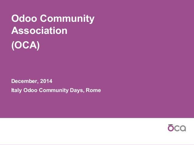 Odoo Community Association (OCA) December, 2014 Italy Odoo Community Days, Rome