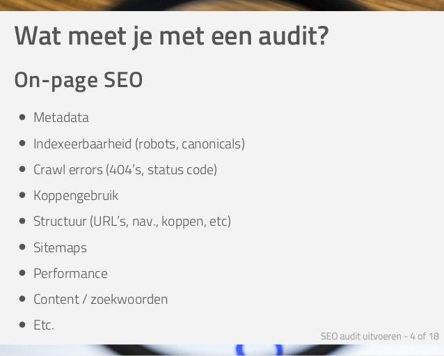 Watmeetjemeteenaudit? On-pageSEO Metadata Indexeerbaarheid(robots,canonicals) Crawlerrors(404's,statuscode) Ko...
