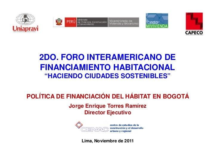 """2DO. FORO INTERAMERICANO DE   FINANCIAMIENTO HABITACIONAL     """"HACIENDO CIUDADES SOSTENIBLES""""POLÍTICA DE FINANCIACIÓN DEL ..."""