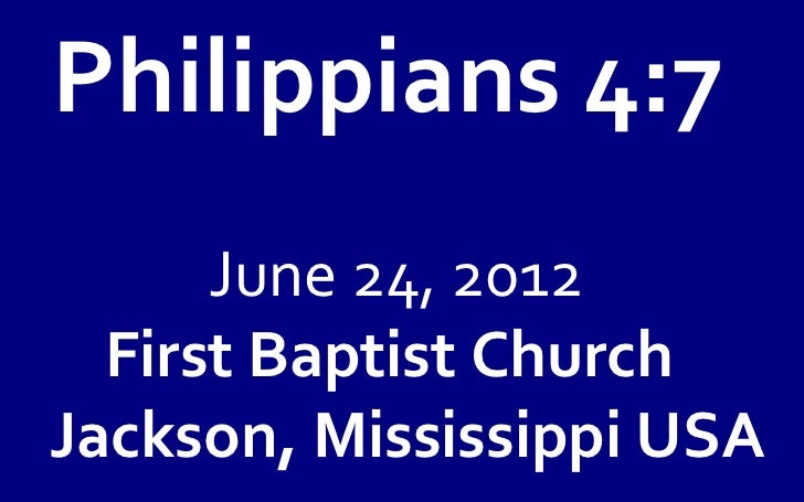 Philippians 4:7      June 24, 2012  First Baptist ChurchJackson, Mississippi USA