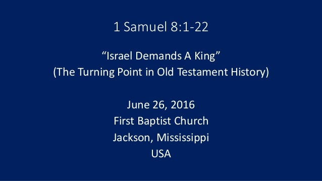 """1 Samuel 8:1-22 """"Israel Demands A King"""" (The Turning Point in Old Testament History) June 26, 2016 First Baptist Church Ja..."""