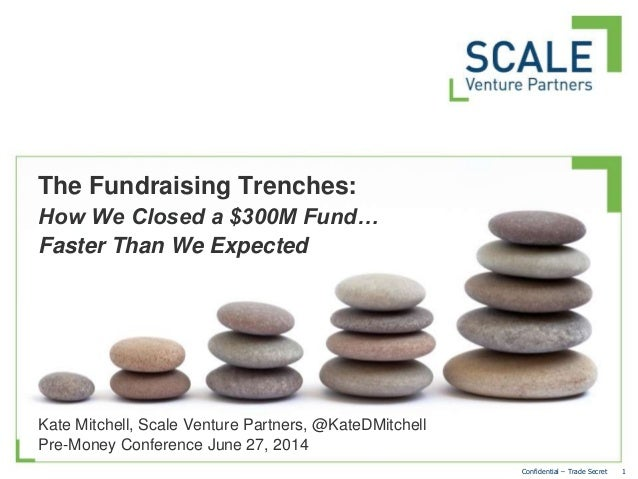 1Confidential – Trade Secret Kate Mitchell, Scale Venture Partners, @KateDMitchell Pre-Money Conference June 27, 2014 The ...