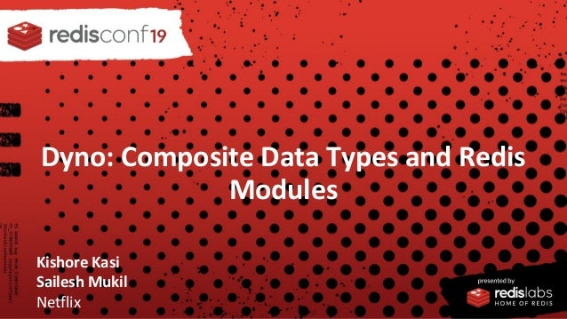 Dyno: Composite Data Types And Redis Modules: Kishore Kasi