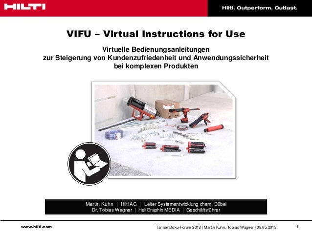 www.hilti.com Tanner Doku-Forum 2013   Martin Kuhn, Tobias Wagner   08.05.2013 1VIFU – Virtual Instructions for UseVirtuel...