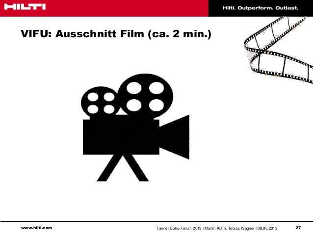 www.hilti.com Tanner Doku-Forum 2013   Martin Kuhn, Tobias Wagner   08.05.2013 27VIFU: Ausschnitt Film (ca. 2 min.)