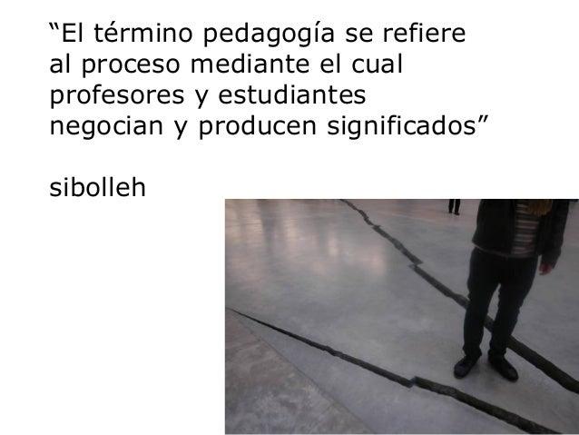  Pedagogía de la liberación (Freire) Pedagogía radical (McLaren) Pedagogía contrahegemónica(Giroux) Pedagogía feminist...