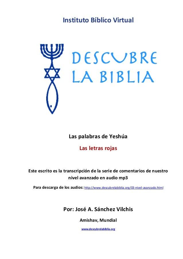 Instituto Bíblico Virtual Las palabras de Yeshúa Las letras rojas Este escrito es la transcripción de la serie de comentar...