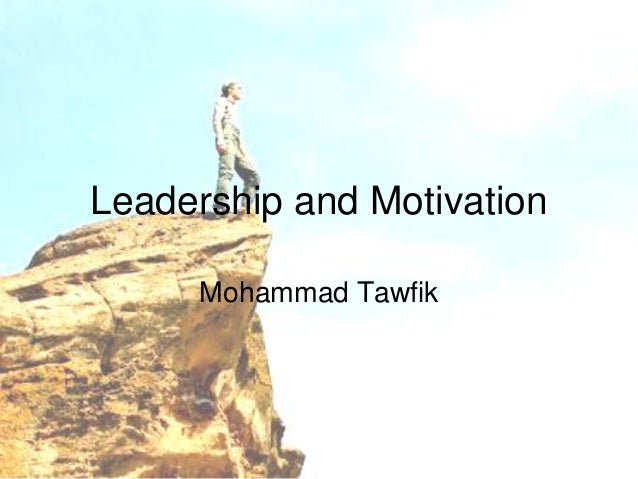 Leadership and Motivation Mohammad Tawfik  Leadership and Motivation Skills Mohammad Tawfik  #WikiCourses http://WikiCours...