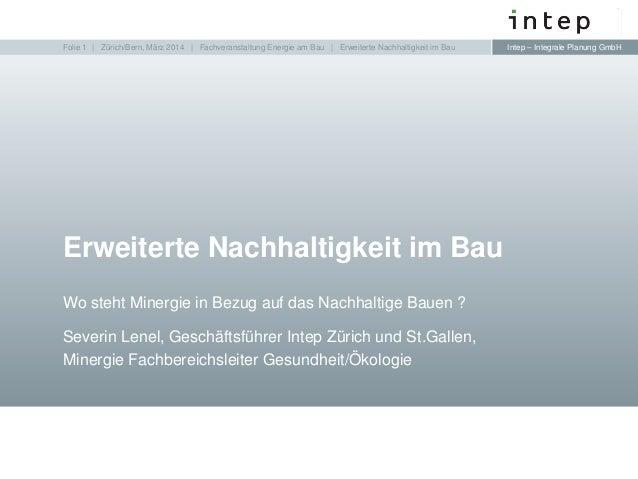 Intep – Integrale Planung GmbHIntep – Integrale Planung GmbH Wo steht Minergie in Bezug auf das Nachhaltige Bauen ? Severi...