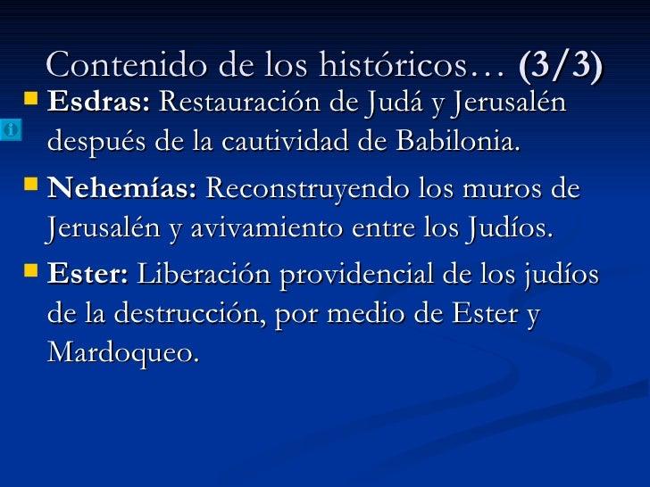 Contenido de los históricos…  (3/3) <ul><li>Esdras:  Restauración de Judá y Jerusalén después de la cautividad de Babiloni...