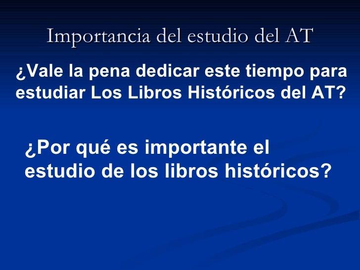 Importancia del estudio del AT ¿Vale la pena dedicar este tiempo para estudiar Los Libros Históricos del AT? ¿Por qué es i...