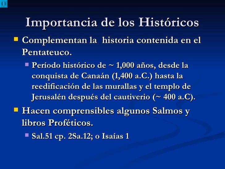 Importancia de los Históricos <ul><li>Complementan la  historia contenida en el Pentateuco. </li></ul><ul><ul><li>Período ...