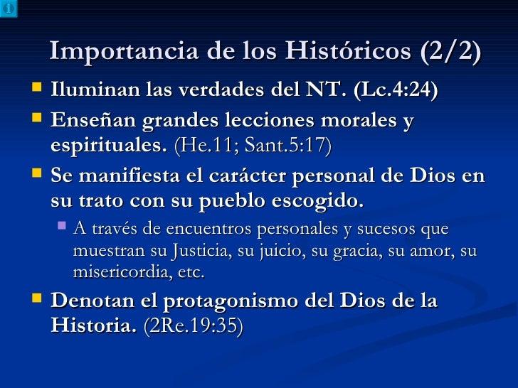 Importancia de los Históricos (2/2) <ul><li>Iluminan las verdades del NT. (Lc.4:24) </li></ul><ul><li>Enseñan grandes lecc...