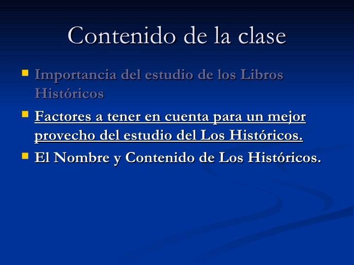 Contenido de la clase <ul><li>Importancia del estudio de los Libros Históricos </li></ul><ul><li>Factores a tener en cuent...