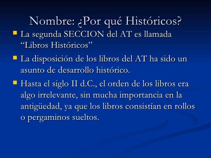 """Nombre: ¿Por qué Históricos? <ul><li>La segunda SECCION del AT es llamada """"Libros Históricos"""" </li></ul><ul><li>La disposi..."""