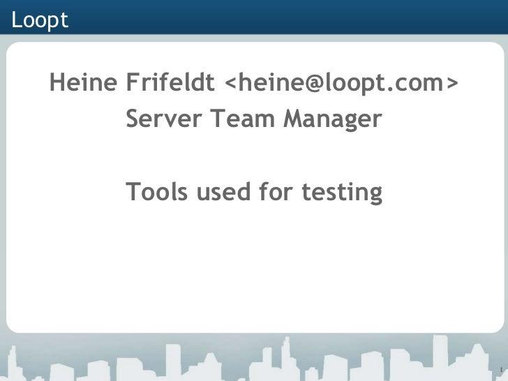 Loopt   Heine Frifeldt <heine@loopt.com>         Server Team Manager        Tools used for testing                        ...
