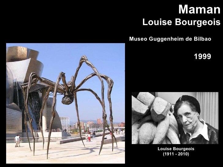 Maman Louise Bourgeois Louise Bourgeois (1911 - 2010) Museo Guggenheim de Bilbao 1999