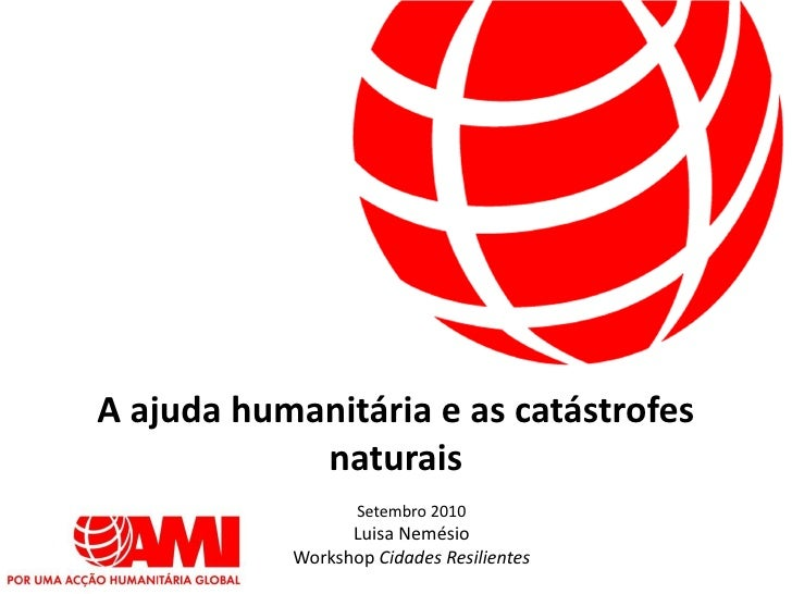 A ajuda humanitária e as catástrofes             naturais                   Setembro 2010                  Luisa Nemésio  ...