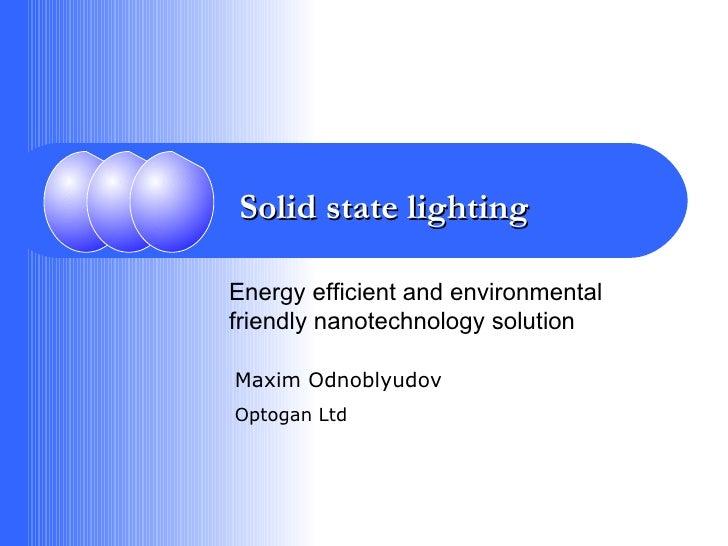 Solid state lighting Maxim Odnoblyudov Optogan Ltd Energy efficient and environmental friendly nanotechnology solution