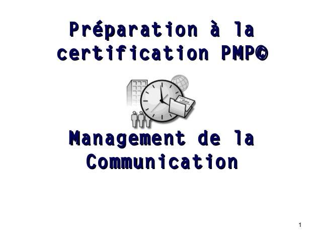 Préparation à la certification PMP©  Management de la Communication 1