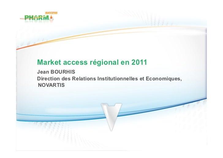 Market access régional en 2011Jean BOURHISDirection des Relations Institutionnelles et Economiques,NOVARTIS
