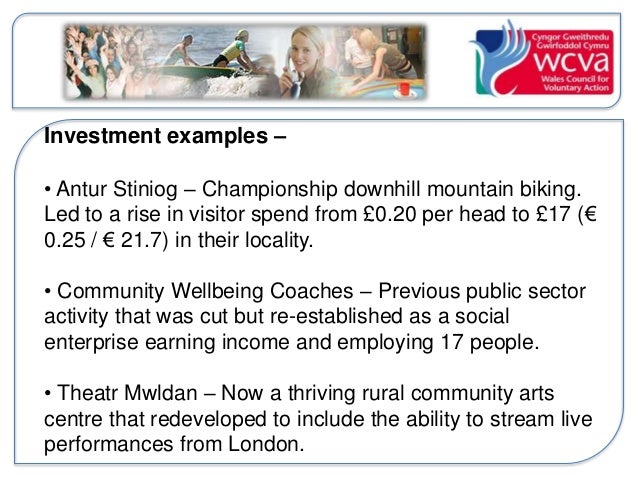 Investment examples –  • Antur Stiniog – Championship downhill mountain biking.  Led to a rise in visitor spend from £0.20...