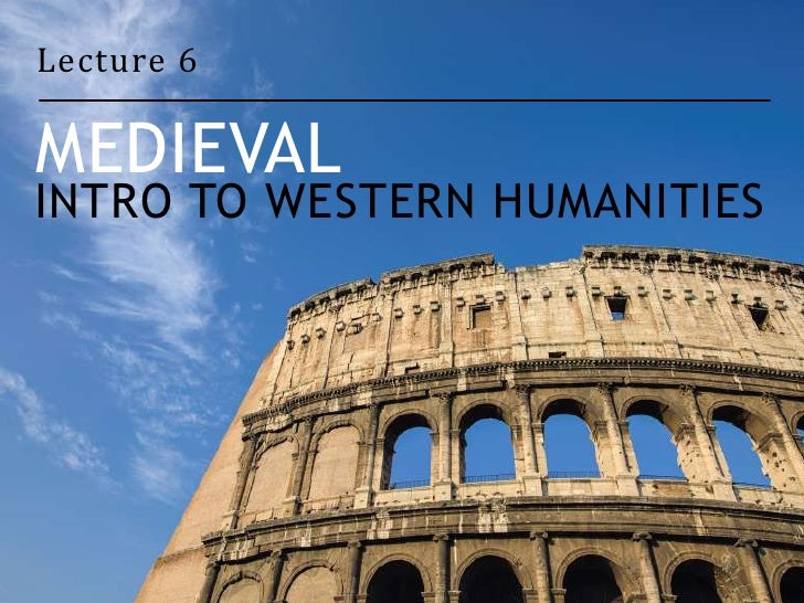 Lecture 6MEDIEVALINTRO TO WESTERN HUMANITIES